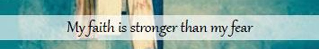My faith is stronger than my fear